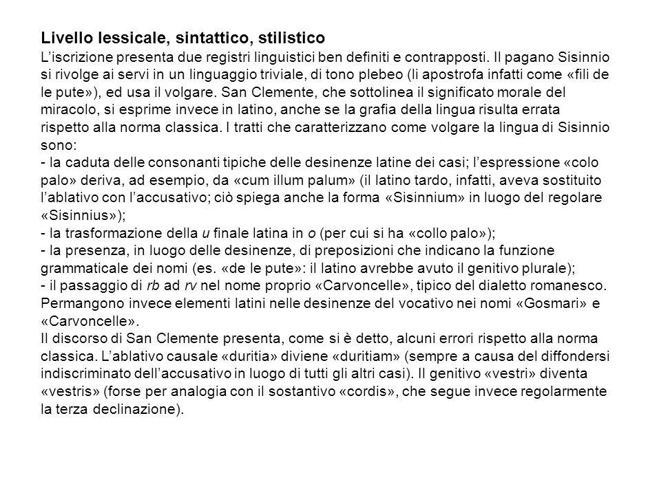 Livello lessicale, sintattico, stilistico Liscrizione presenta due registri linguistici ben definiti e contrapposti. Il pagano Sisinnio si rivolge ai