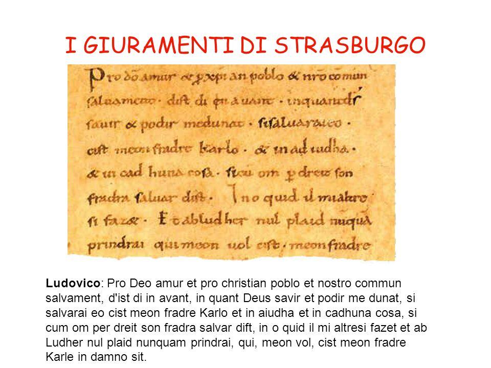 I GIURAMENTI DI STRASBURGO Ludovico: Pro Deo amur et pro christian poblo et nostro commun salvament, d'ist di in avant, in quant Deus savir et podir m