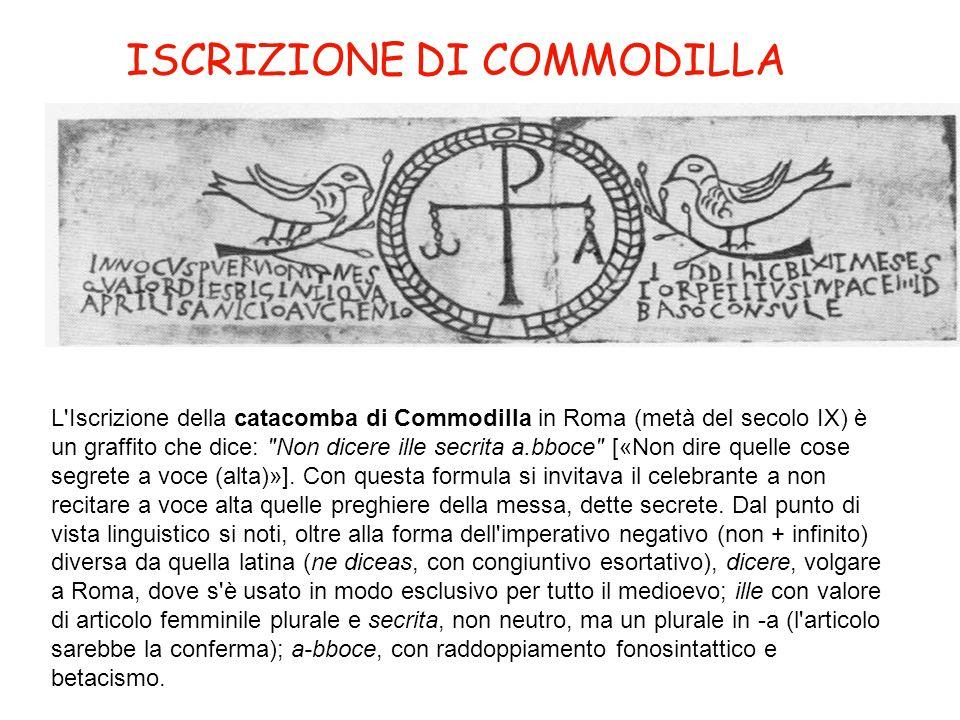 ISCRIZIONE DI COMMODILLA L'Iscrizione della catacomba di Commodilla in Roma (metà del secolo IX) è un graffito che dice: