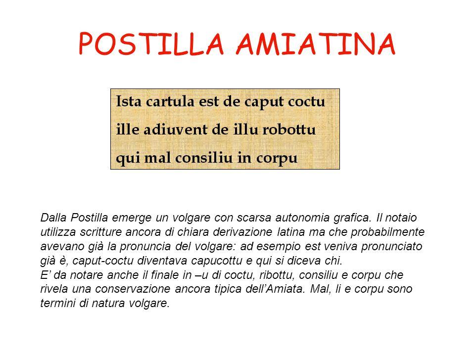 POSTILLA AMIATINA Dalla Postilla emerge un volgare con scarsa autonomia grafica.