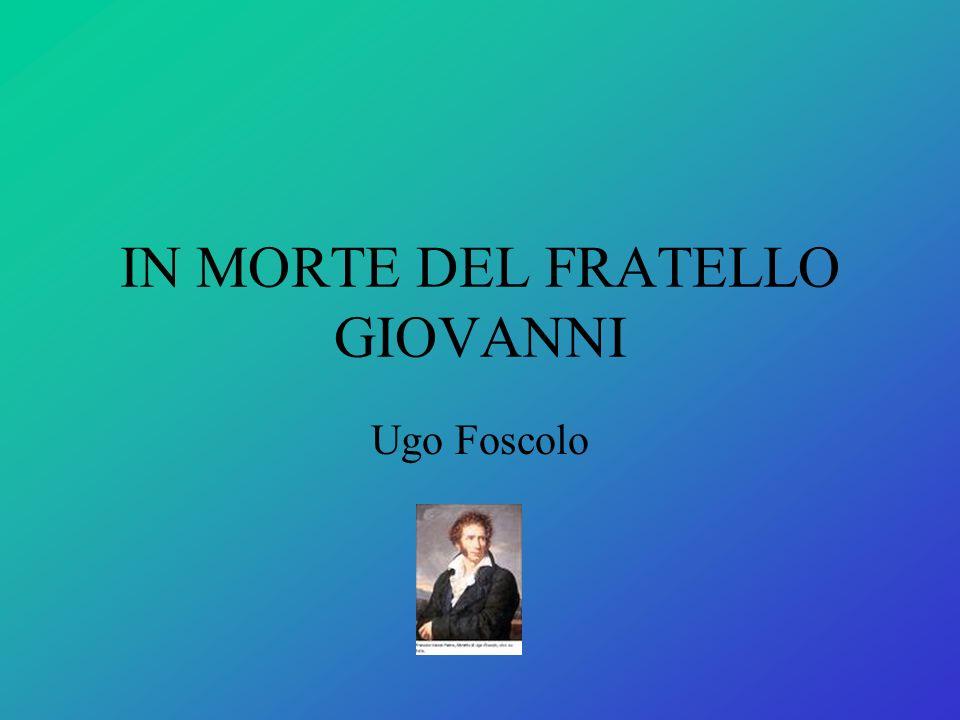 IN MORTE DEL FRATELLO GIOVANNI Ugo Foscolo