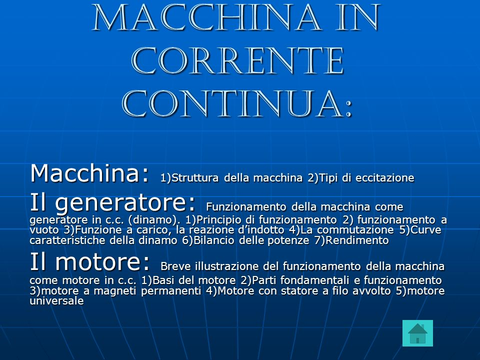 Macchina in corrente continua: Macchina: 1)Struttura della macchina 2)Tipi di eccitazione Il generatore: Funzionamento della macchina come generatore in c.c.
