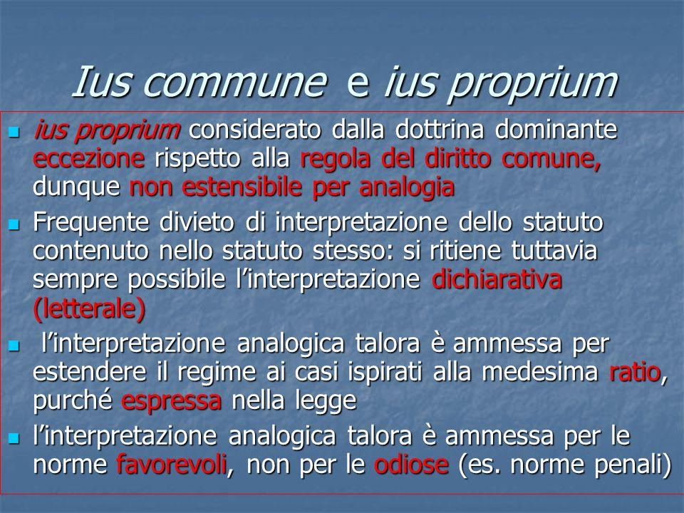 Ius commune e ius proprium ius proprium considerato dalla dottrina dominante eccezione rispetto alla regola del diritto comune, dunque non estensibile