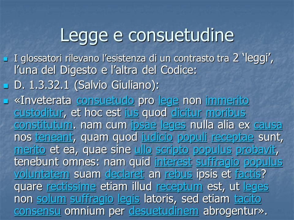 Legge e consuetudine I glossatori rilevano lesistenza di un contrasto tra 2 leggi, luna del Digesto e laltra del Codice: I glossatori rilevano lesiste