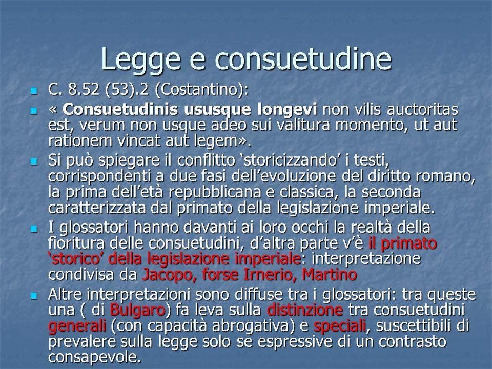 Legge e consuetudine C. 8.52 (53).2 (Costantino): C. 8.52 (53).2 (Costantino): « Consuetudinis ususque longevi non vilis auctoritas est, verum non usq