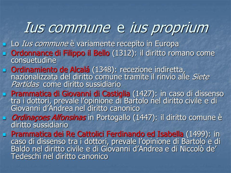 Ius commune e ius proprium Lo Ius commune è variamente recepito in Europa Lo Ius commune è variamente recepito in Europa Ordonnance di Filippo il Bell
