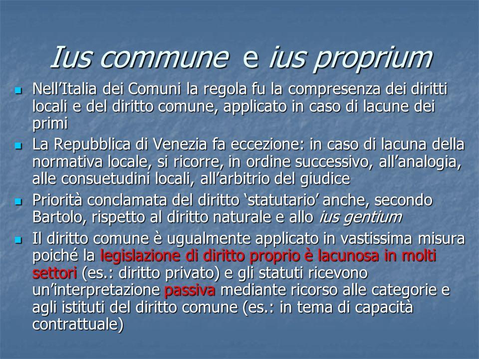 Ius commune e ius proprium NellItalia dei Comuni la regola fu la compresenza dei diritti locali e del diritto comune, applicato in caso di lacune dei