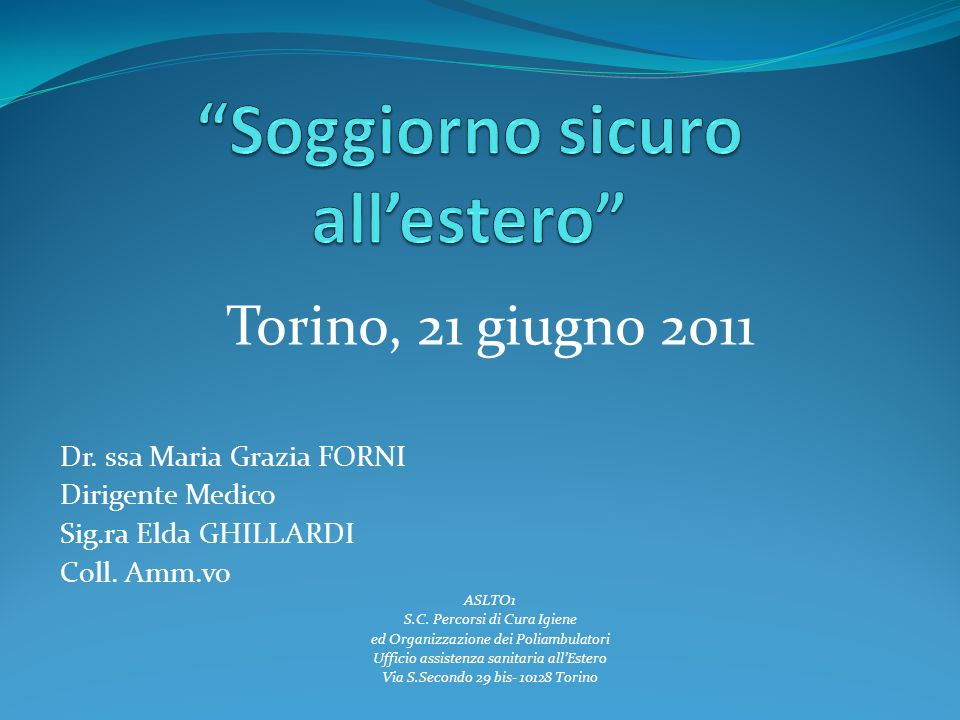 Torino, 21 giugno 2011 Dr. ssa Maria Grazia FORNI Dirigente Medico Sig.ra Elda GHILLARDI Coll. Amm.vo ASLTO1 S.C. Percorsi di Cura Igiene ed Organizza