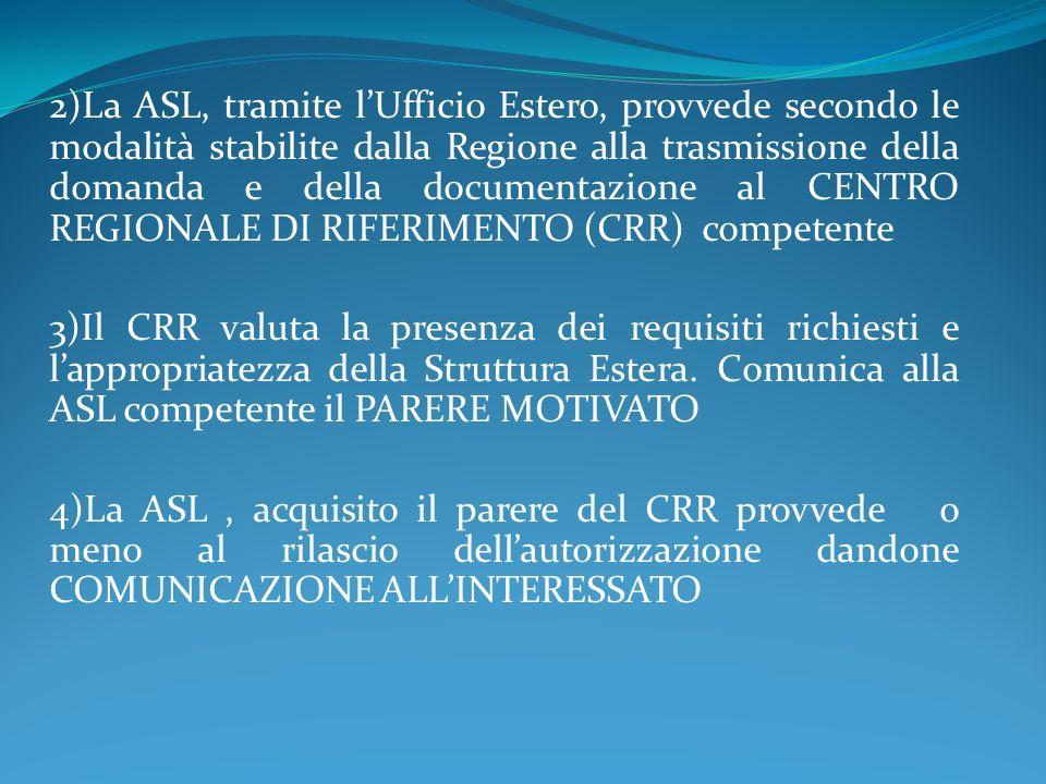 2)La ASL, tramite lUfficio Estero, provvede secondo le modalità stabilite dalla Regione alla trasmissione della domanda e della documentazione al CENT