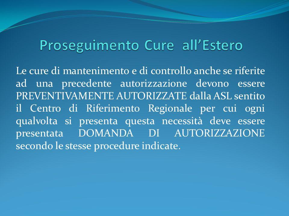 Le cure di mantenimento e di controllo anche se riferite ad una precedente autorizzazione devono essere PREVENTIVAMENTE AUTORIZZATE dalla ASL sentito