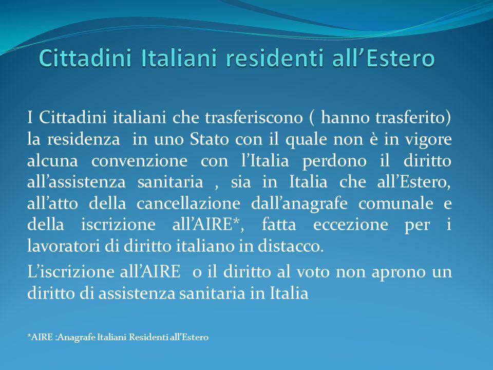 I Cittadini italiani che trasferiscono ( hanno trasferito) la residenza in uno Stato con il quale non è in vigore alcuna convenzione con lItalia perdo