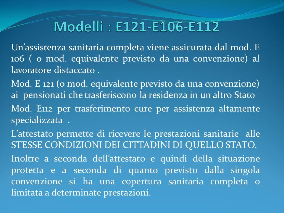 Unassistenza sanitaria completa viene assicurata dal mod. E 106 ( o mod. equivalente previsto da una convenzione) al lavoratore distaccato. Mod. E 121