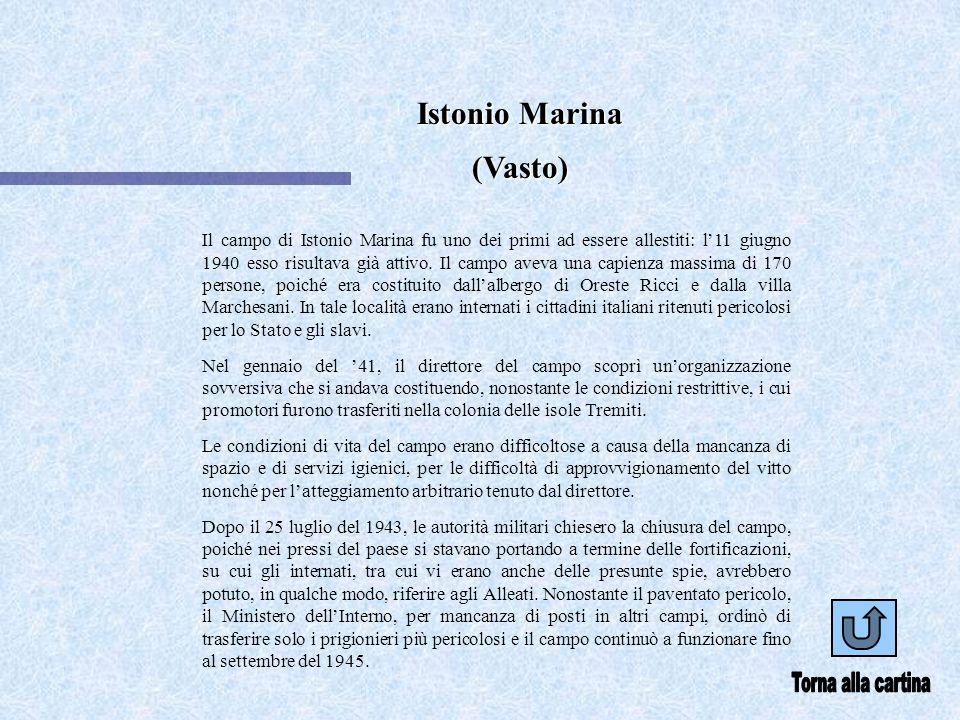 Istonio Marina (Vasto) Il campo di Istonio Marina fu uno dei primi ad essere allestiti: l11 giugno 1940 esso risultava già attivo. Il campo aveva una