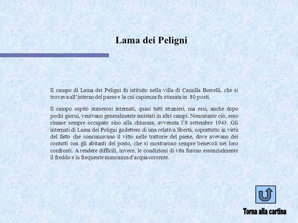 Lama dei Peligni Il campo di Lama dei Peligni fu istituito nella villa di Camilla Borrelli, che si trovava allinterno del paese e la cui capienza fu stimata in 80 posti.