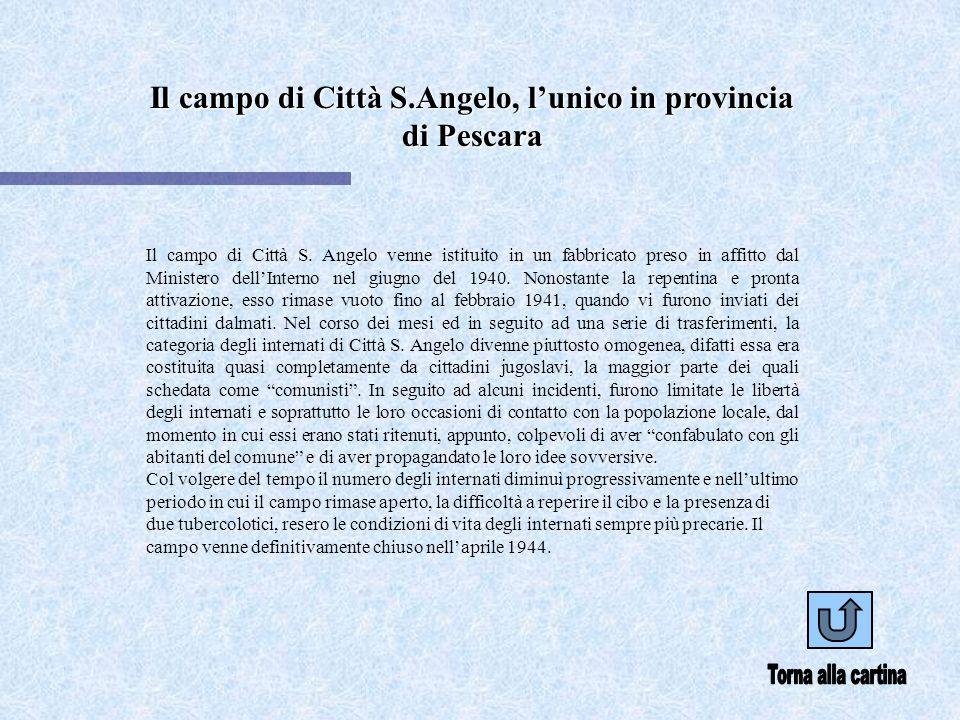 Il campo di Città S.Angelo, lunico in provincia di Pescara Il campo di Città S. Angelo venne istituito in un fabbricato preso in affitto dal Ministero