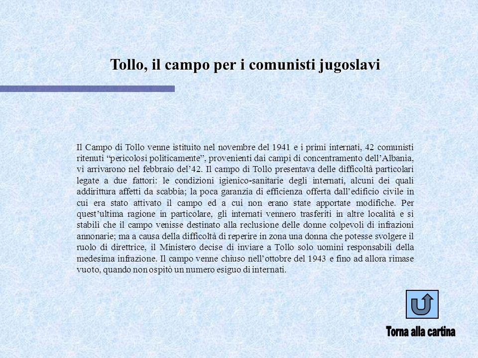 Tollo, il campo per i comunisti jugoslavi Il Campo di Tollo venne istituito nel novembre del 1941 e i primi internati, 42 comunisti ritenuti pericolosi politicamente, provenienti dai campi di concentramento dellAlbania, vi arrivarono nel febbraio del42.