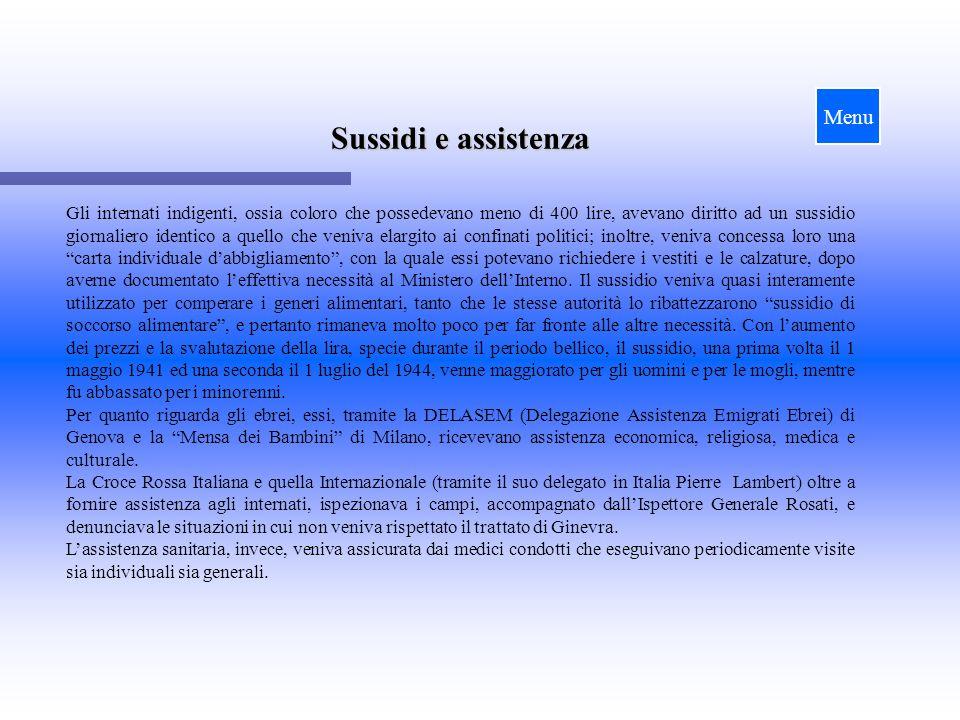 Sussidi e assistenza Gli internati indigenti, ossia coloro che possedevano meno di 400 lire, avevano diritto ad un sussidio giornaliero identico a que