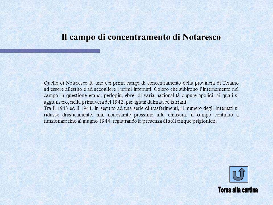 Il campo di concentramento di Notaresco Quello di Notaresco fu uno dei primi campi di concentramento della provincia di Teramo ad essere allestito e a