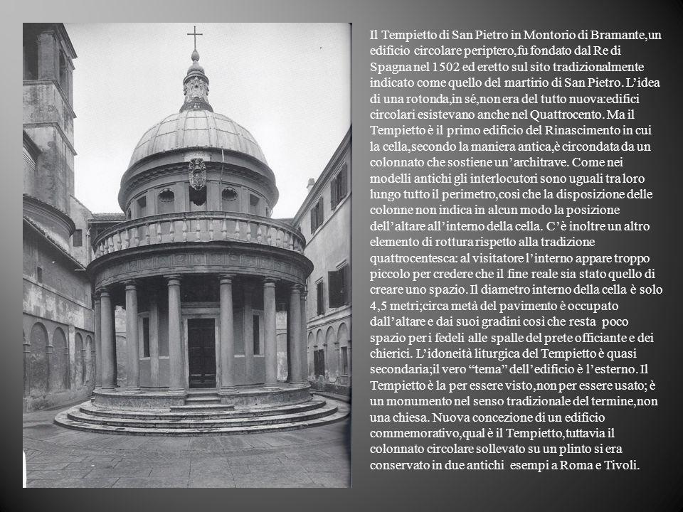 Il Tempietto di San Pietro in Montorio di Bramante,un edificio circolare periptero,fu fondato dal Re di Spagna nel 1502 ed eretto sul sito tradizionalmente indicato come quello del martirio di San Pietro.