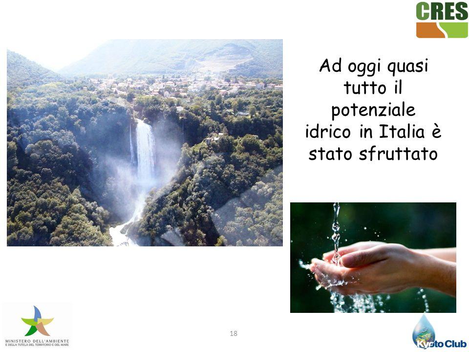 18 Ad oggi quasi tutto il potenziale idrico in Italia è stato sfruttato