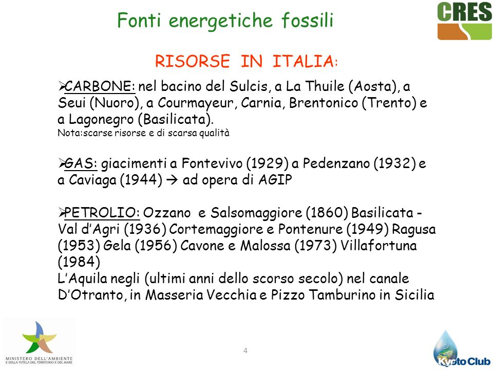 4 Fonti energetiche fossili RISORSE IN ITALIA : CARBONE: nel bacino del Sulcis, a La Thuile (Aosta), a Seui (Nuoro), a Courmayeur, Carnia, Brentonico
