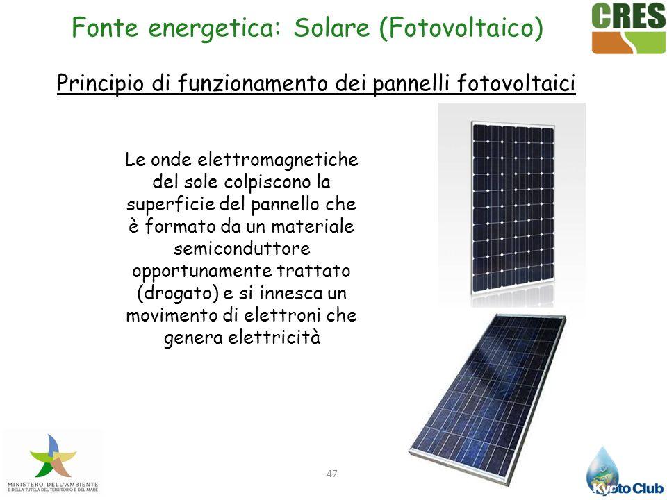 47 Fonte energetica: Solare (Fotovoltaico) Le onde elettromagnetiche del sole colpiscono la superficie del pannello che è formato da un materiale semi