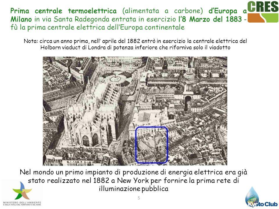 5 Prima centrale termoelettrica (alimentata a carbone) dEuropa a Milano in via Santa Radegonda entrata in esercizio l8 Marzo del 1883 - fù la prima ce