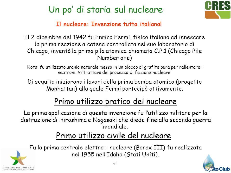 91 Il 2 dicembre del 1942 fu Enrico Fermi, fisico italiano ad innescare la prima reazione a catena controllata nel suo laboratorio di Chicago, inventò