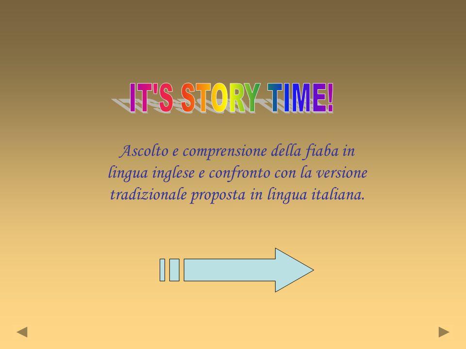 Ascolto e comprensione della fiaba in lingua inglese e confronto con la versione tradizionale proposta in lingua italiana.
