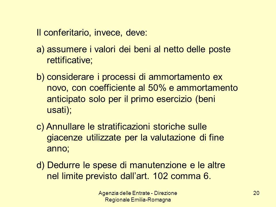 Agenzia delle Entrate - Direzione Regionale Emilia-Romagna 20 Il conferitario, invece, deve: a)assumere i valori dei beni al netto delle poste rettifi