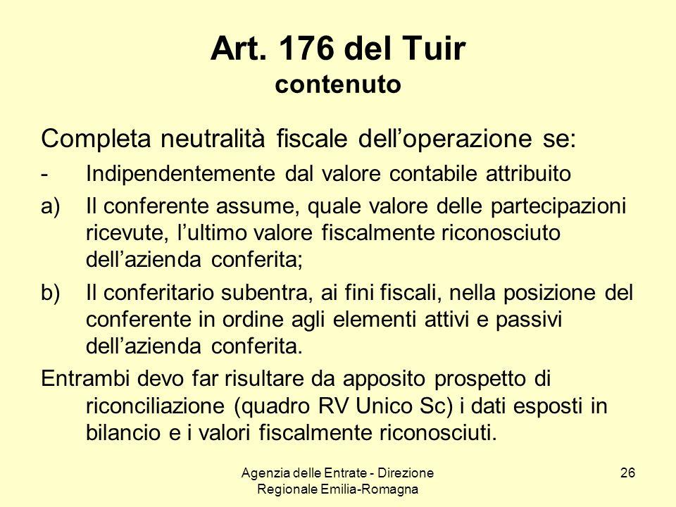 Agenzia delle Entrate - Direzione Regionale Emilia-Romagna 26 Art. 176 del Tuir contenuto Completa neutralità fiscale delloperazione se: -Indipendente