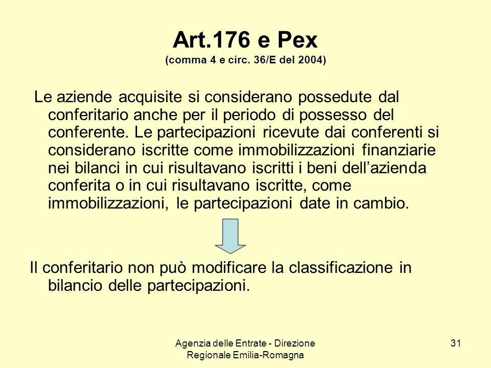 Agenzia delle Entrate - Direzione Regionale Emilia-Romagna 31 Art.176 e Pex (comma 4 e circ. 36/E del 2004) Le aziende acquisite si considerano possed