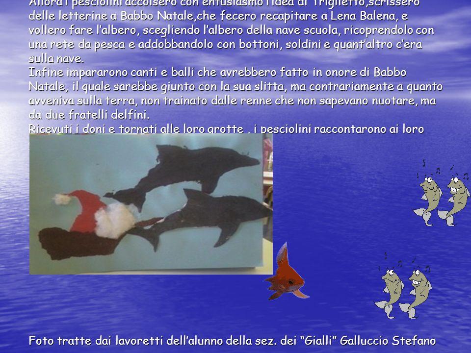 Allora i pesciolini accolsero con entusiasmo lidea di Triglietto,scrissero delle letterine a Babbo Natale,che fecero recapitare a Lena Balena, e volle