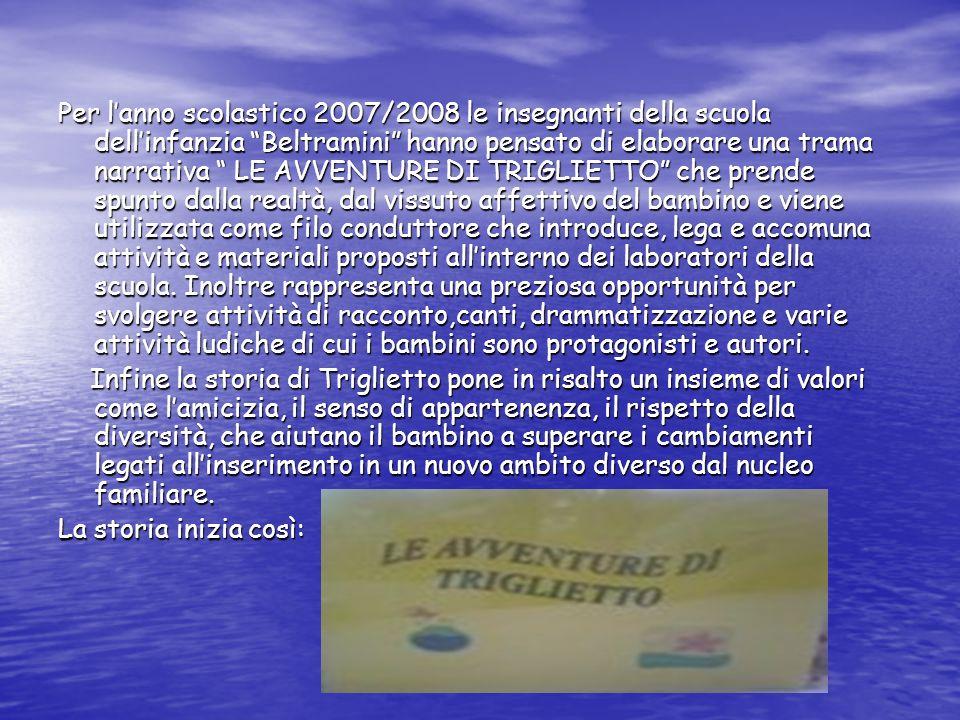 Per lanno scolastico 2007/2008 le insegnanti della scuola dellinfanzia Beltramini hanno pensato di elaborare una trama narrativa LE AVVENTURE DI TRIGL