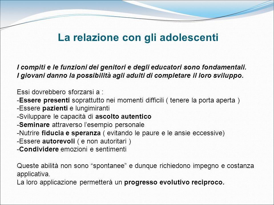 La relazione con gli adolescenti I compiti e le funzioni dei genitori e degli educatori sono fondamentali. I giovani danno la possibilità agli adulti