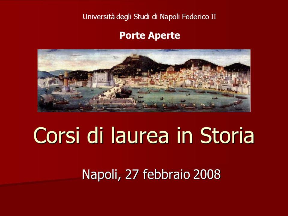 Corsi di laurea in Storia Napoli, 27 febbraio 2008 Università degli Studi di Napoli Federico II Porte Aperte