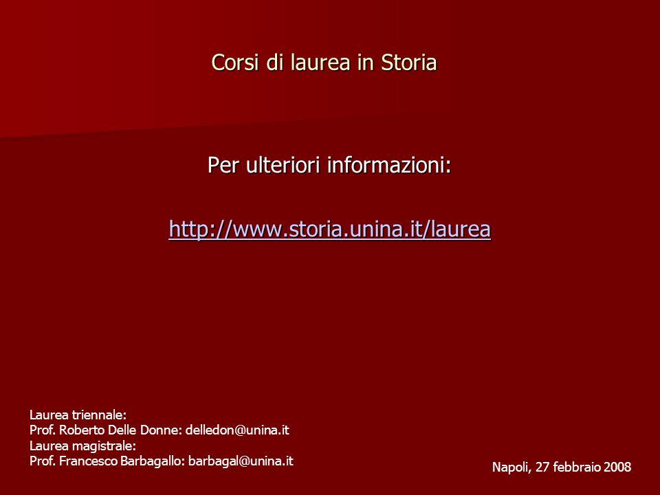Corsi di laurea in Storia Per ulteriori informazioni: http://www.storia.unina.it/laurea Napoli, 27 febbraio 2008 Laurea triennale: Prof. Roberto Delle