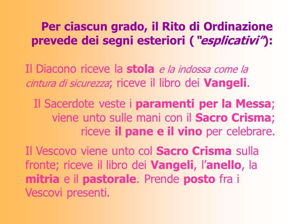 I tre GRADI si ricevono per accumulazione: il Sacerdote non smette mai di essere diacono, il Vescovo è anche diacono e sacerdote.