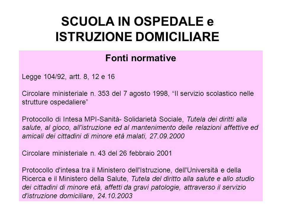 SCUOLA IN OSPEDALE e ISTRUZIONE DOMICILIARE Fonti normative Legge 104/92, artt.