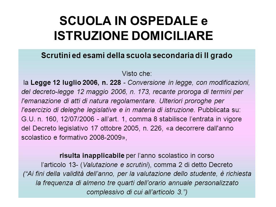 SCUOLA IN OSPEDALE e ISTRUZIONE DOMICILIARE Scrutini ed esami della scuola secondaria di II grado Visto che: la Legge 12 luglio 2006, n.