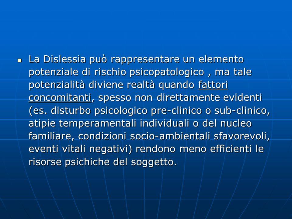 La Dislessia può rappresentare un elemento potenziale di rischio psicopatologico, ma tale potenzialità diviene realtà quando fattori concomitanti, spe