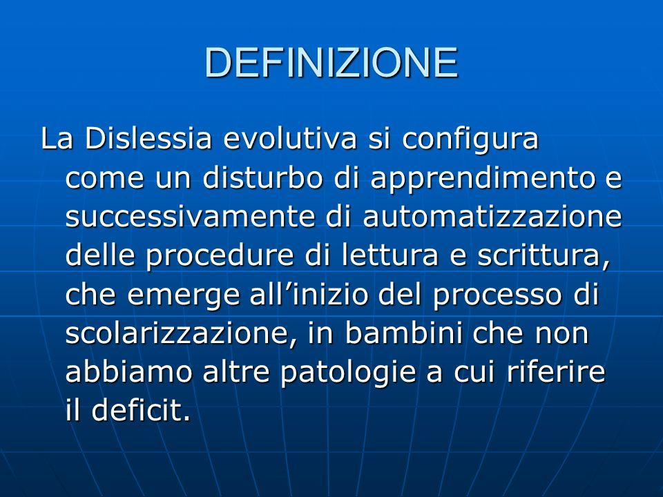 DEFINIZIONE La Dislessia evolutiva si configura come un disturbo di apprendimento e successivamente di automatizzazione delle procedure di lettura e s