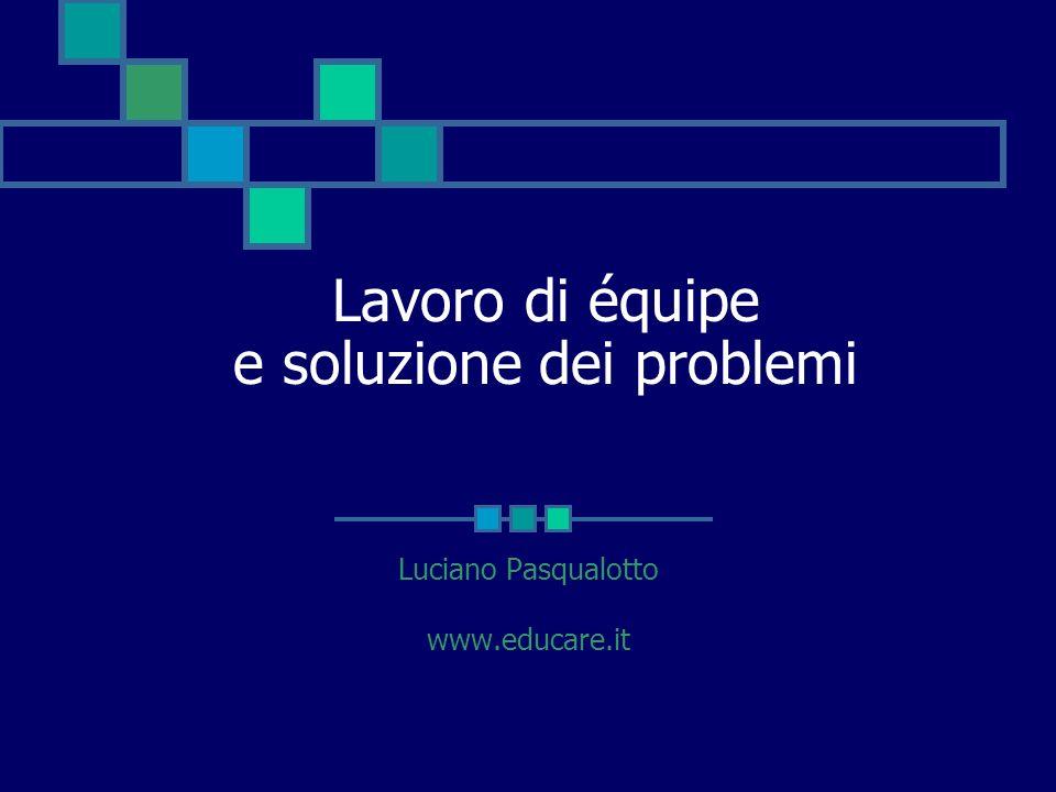 Lavoro di équipe e soluzione dei problemi Luciano Pasqualotto www.educare.it