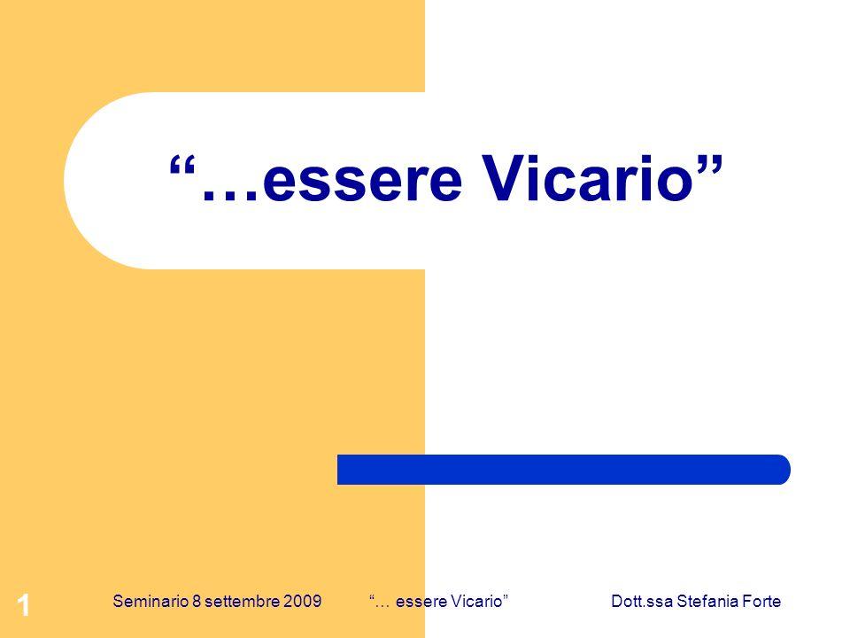 1 …essere Vicario Seminario 8 settembre 2009 … essere Vicario Dott.ssa Stefania Forte
