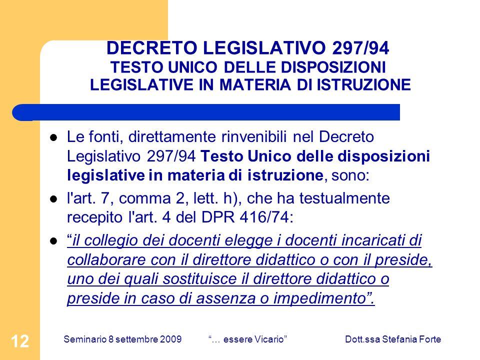12 DECRETO LEGISLATIVO 297/94 TESTO UNICO DELLE DISPOSIZIONI LEGISLATIVE IN MATERIA DI ISTRUZIONE Le fonti, direttamente rinvenibili nel Decreto Legislativo 297/94 Testo Unico delle disposizioni legislative in materia di istruzione, sono: l art.