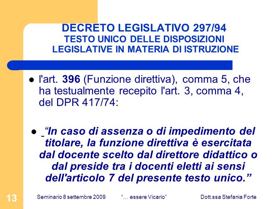 13 DECRETO LEGISLATIVO 297/94 TESTO UNICO DELLE DISPOSIZIONI LEGISLATIVE IN MATERIA DI ISTRUZIONE l'art. 396 (Funzione direttiva), comma 5, che ha tes