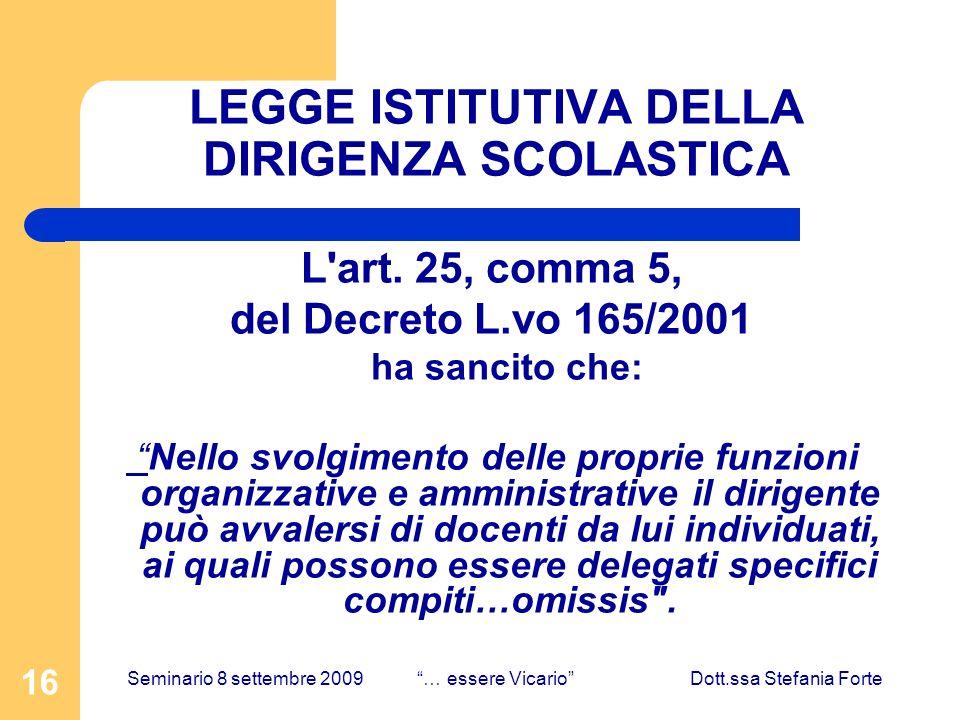 16 LEGGE ISTITUTIVA DELLA DIRIGENZA SCOLASTICA L'art. 25, comma 5, del Decreto L.vo 165/2001 ha sancito che: Nello svolgimento delle proprie funzioni