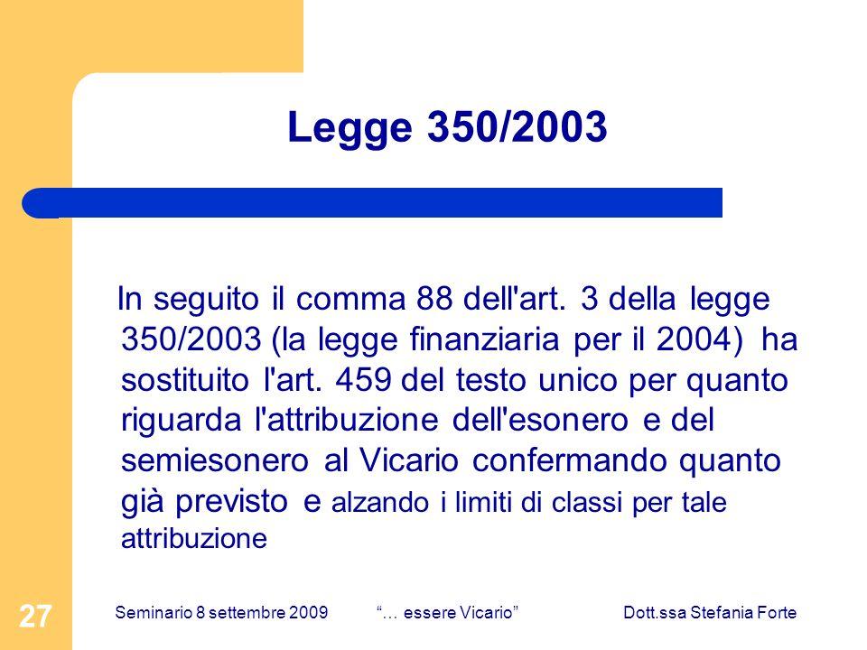 27 Legge 350/2003 In seguito il comma 88 dell'art. 3 della legge 350/2003 (la legge finanziaria per il 2004) ha sostituito l'art. 459 del testo unico