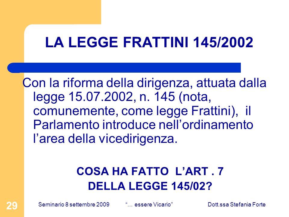 29 LA LEGGE FRATTINI 145/2002 Con la riforma della dirigenza, attuata dalla legge 15.07.2002, n. 145 (nota, comunemente, come legge Frattini), il Parl