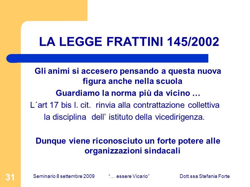 31 LA LEGGE FRATTINI 145/2002 Gli animi si accesero pensando a questa nuova figura anche nella scuola Guardiamo la norma più da vicino … L´art 17 bis l.